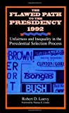 The Flawed Path to the Presidency, 1992 : Unfairness and Inequality in the Presidential Selection Process, Loevy, Robert D., 0791421880