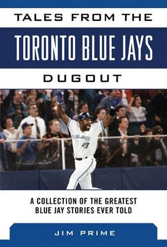 Tales from the Toronto Blue Jays Dugout: A Collection of the Greatest Blue Jays Stories Ever Told (Tales from the Team)