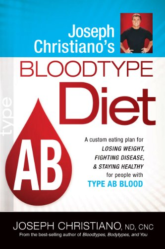 Joseph Christiano's Bloodtype Diet AB: A Custom Eating Plan for Losing Weight, Fighting Disease & Staying Healthy for People with Type AB Blood (Eat Right For Your Blood Type Ab Negative)