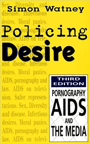 Policing Desire: Pornography, AIDS and the Media: 3rd