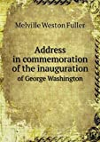 Address in Commemoration of the Inauguration of George Washington, Melville Weston Fuller, 5518552335