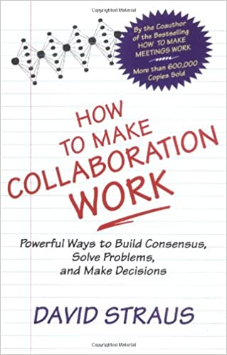 Book How to Make Collaboration Work: Powerful Ways to Build Consensus, Solve Problems, and Make Decisions (UK Professional Business Management / Business)