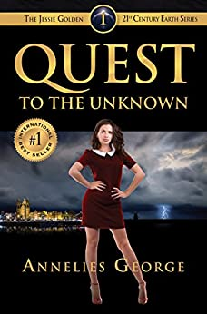 Quest to the Unknown: The Jessie Golden 21st Century Earth Series by [George, Annelies]