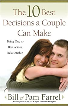 The 10 Best Decisions a Couple Can Make: Bringing Out the Best in Your Relationship by Bill Farrel (2008-03-15)