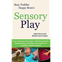 Sensory Play: Over 65 Sensory Bin Topics with Additional Picture Books, Supplementary Activities, and Snacks for...