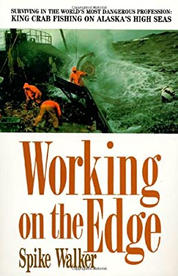 Working On The Edge Surviving In The Worlds Most Dangerous Profession King Crab Fishing On Alaskas Highseas by St. Martin's Griffin
