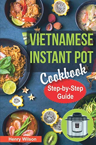 - Vietnamese Instant Pot Cookbook: Popular Vietnamese recipes for Pressure Cooker. Quick and Easy Vietnamese Meals for Any Taste!