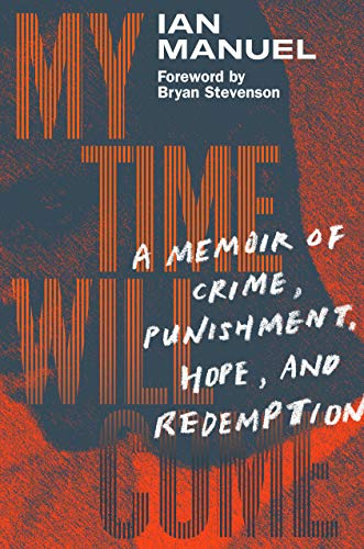 Book Cover: My Time Will Come: A Memoir of Crime, Punishment, Hope, and Redemption