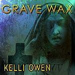 Grave Wax | Kelli Owen