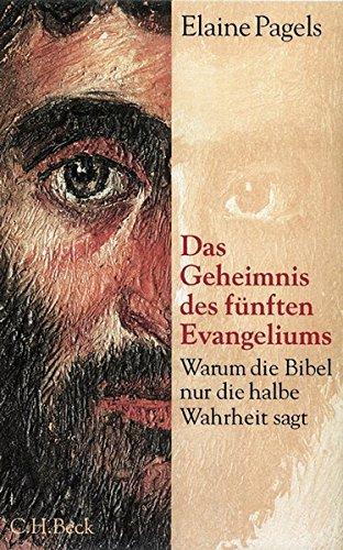 Das Geheimnis des fünften Evangeliums: Warum die Bibel nur die halbe Wahrheit sagt