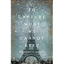 To Capture What We Cannot Keep: A Novel