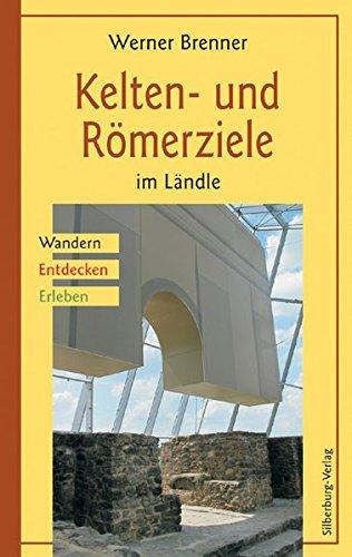 Kelten- und Römerziele im Ländle: Wandern, Entdecken, Erleben