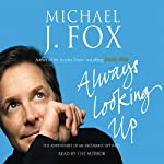 Always Looking Up: The Adventures of an Incurable Optimist | Michael J Fox