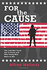 For the Cause: The Cold War Turns Hot in Korea and Why Young Men Went to War Paperback