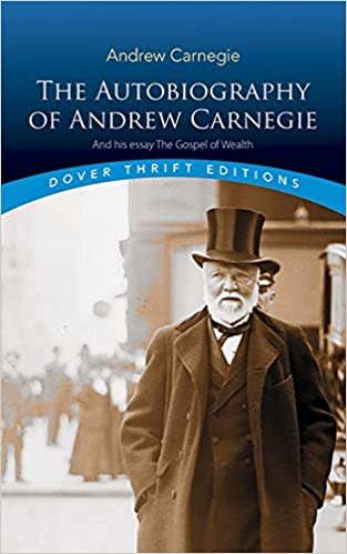 the autobiography of andrew carnegie and his essay the gospel of  the autobiography of andrew carnegie and his essay the gospel of wealth dover thrift editions andrew carnegie 0800759496372 com books