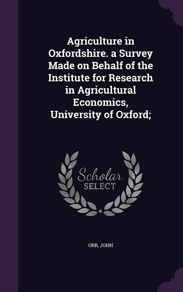 Read Online Agriculture in Oxfordshire. a Survey Made on Behalf of the Institute for Research in Agricultural Economics, University of Oxford; pdf