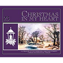 Christmas in My Heart Book 23 (A Treasury of Old Fashioned Christmas Stories)
