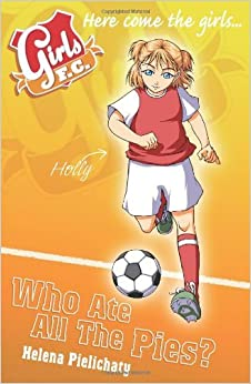 Girls FC 5: Who Ate All the Pies? by Helena Pielichaty (2009-11-02)