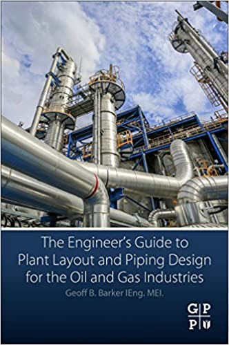 the engineer's guide to plant layout and piping design for the oil and gas  industries: barker, geoff b.: 9780128146538: amazon.com: books  amazon.com