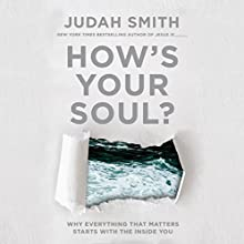 How's Your Soul?: Why Everything You Want in Life Starts with the Inside You Audiobook by Judah Smith Narrated by Judah Smith
