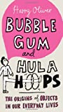 Bubble Gum and Hula Hoops, Harry Oliver, 0399535624