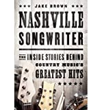 Nashville Songwriter( The Inside Stories Behind Country Music's Greatest Hits)[NASHVILLE SONGWRITER][Paperback]