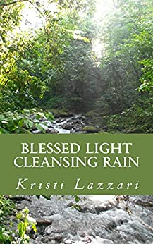 Blessed Light, Cleansing Rain by [Lazzari, Kristi]