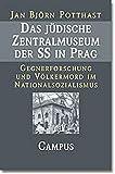 Das jüdische Zentralmuseum der SS in Prag: Gegnerforschung und Völkermord im Nationalsozialismus