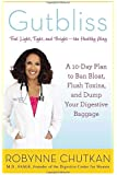 Gutbliss: A 10-Day Plan to Ban Bloat, Flush Toxins, and Dump Your Digestive Baggage