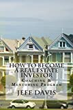 How To Become A Real Estate Investor: Coaching and Mentoring Program