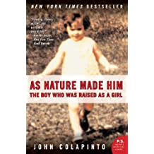 As Nature Made Him: The Boy Who Was Raised as a Girl
