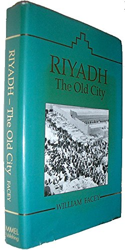Riyadh: The Old City - From Its Origins Until the 1950's