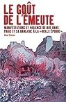 Le goût de l'émeute : Manifestations et violences de rue dans Paris et sa banlieue à la par Steiner