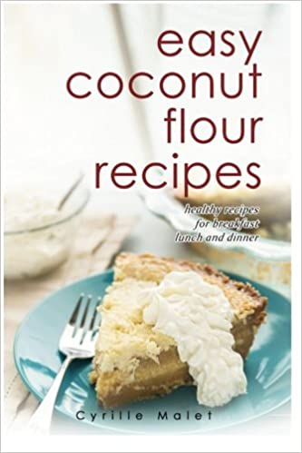 Easy Coconut Flour Recipes: Low-Carb, Gluten-Free, Paleo Alternative to Wheat Paperback – August 16, 2013