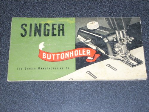 Instructions for Using SINGER Buttonholer No. 160743 (attachment for Class 301 Family Sewing Machines). Original vintage 1952 Singer instruction booklet. 30 pages. (Sew Electric)