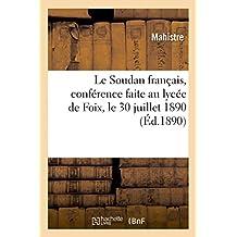 Le Soudan Francais, Conference Faite Au Lycee de Foix, Le 30 Juillet 1890