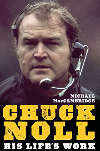 Chuck Noll: His Life's Work (The Library of Pittsburgh Sports History) ()