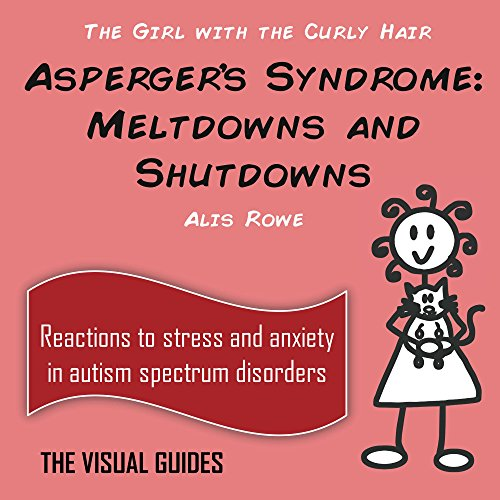 Asperger's Syndrome: Meltdowns and Shutdowns: by the girl with the curly hair (The Visual Guides Book 3)