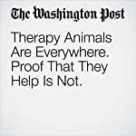 Therapy Animals Are Everywhere. Proof That They Help Is Not. | Karin Brulliard