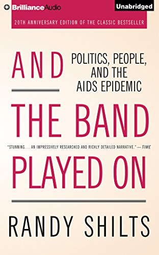 And the Band Played On: Politics, People, and the AIDS Epidemic by Brilliance Audio