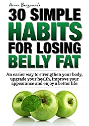 Weight Loss:  30 Simple Habits for Losing Belly Fat: An easier way to strengthen your body, upgrade your health, improve your appearance and enjoy a better ... 30 Simple Habits Book 1) (English Edition)
