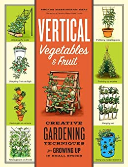 Vertical Vegetables & Fruit: Creative Gardening Techniques for Growing Up in Small Spaces by [Hart, Rhonda Massingham]