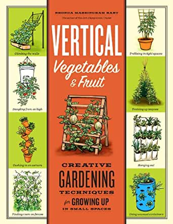 Vertical Vegetables & Fruit: Creative Gardening Techniques for ...