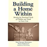 Building a Home Within: Meeting the Emotional Needs of Children and Youth in Foster Care by Susan Bernstein M.S. (2005-10-06)