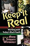 img - for Keep It Real: Working with Today's Black Youth [Paperback] [2005] (Author) Philip Dunston, Tapiwa Mucherera, Elizabeth Walker, Michael McQueen, Maisha Handy, Dr. Daniel Black, Annette Marbury, Herbert Marbury, Anne E. Streaty Wimberly book / textbook / text book