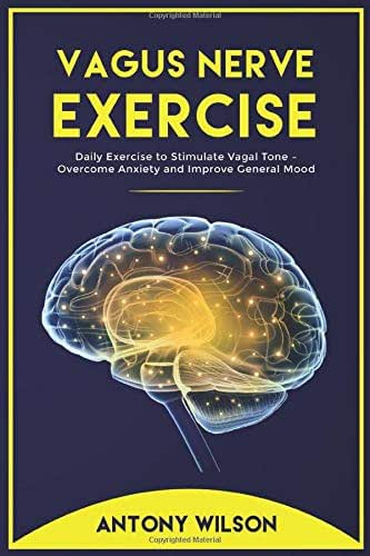 VAGUS NERVE EXERCISE: Daily Exercise to Stimulate Vagal Tone – Overcome Anxiety and Improve General Mood