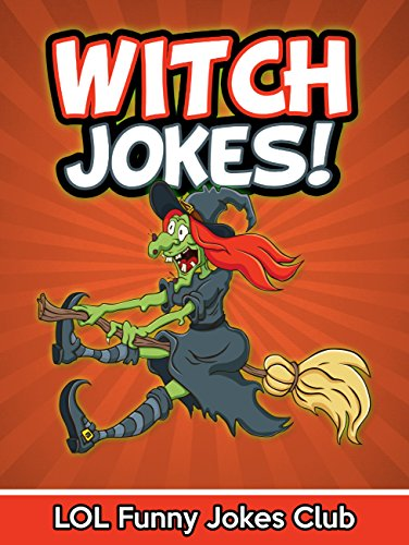 Witch Jokes! Funny Witch Jokes and Halloween Jokes: Funny Witch Jokes, Comedy, and Halloween Humor (Halloween Jokes for Kids & Children) -
