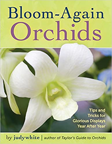 Bloom-Again Orchids: 50 Easy-Care Orchids that Flower Again and Again and Again
