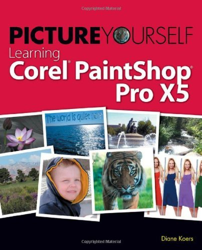 Picture Yourself Learning Corel PaintShop Pro X5 by Diane Koers (11-Feb-2013) Paperback