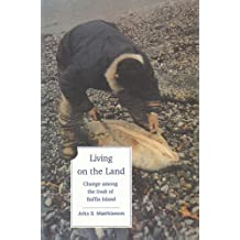Living on the Land: Change Among the Inuit of Baffin Island by John S. Matthiasson (1992-10-01)